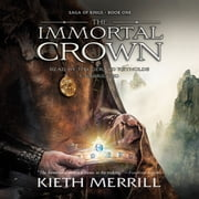The Immortal Crown - Saga of Kings, Book One livre audio by Kieth Merrill