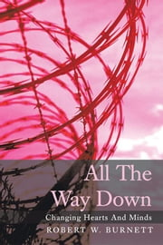 All the Way Down - Changing Hearts and Minds ebook by Robert W. Burnett