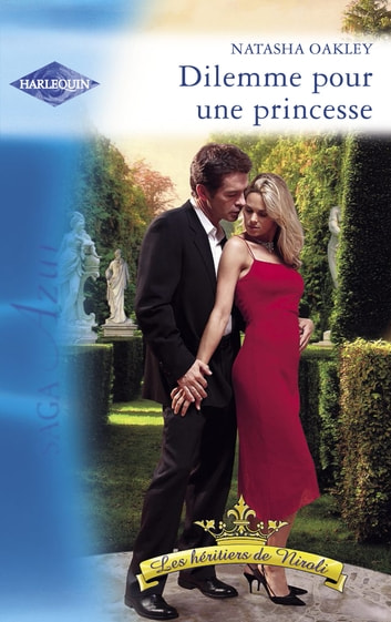 Dilemme pour une princesse (Harlequin Azur) ebook by Natasha Oakley