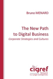 The New Path to Digital Business: Corporate Strategies and Cultures ebook by Bruno Ménard