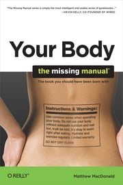Your Body: The Missing Manual - The Missing Manual ebook by Matthew MacDonald