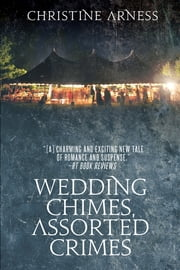 Wedding Chimes, Assorted Crimes ebook by Christine Arness