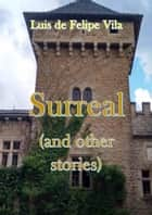Surreal (and Other Stories) ebook by Luis G. de Felipe Vila