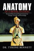 Anatomy of a Model Student ebook by Tyrone Bennett