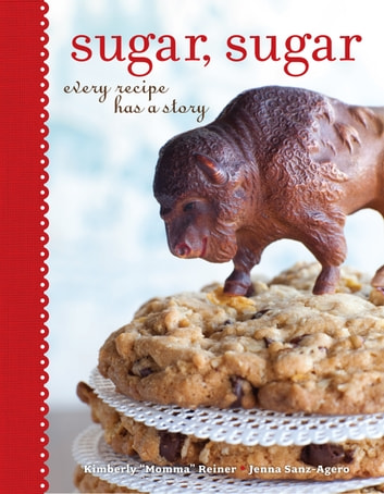"Sugar, Sugar - Every Recipe Has a Story ebook by Kimberly ""Momma"" Reiner,Jenna Sanz-Agero"