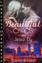 A Beautiful Chaos ebook by Jessa Ely