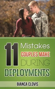 11 Mistakes Couples Make During Deployments ebook by Bianca Clovis