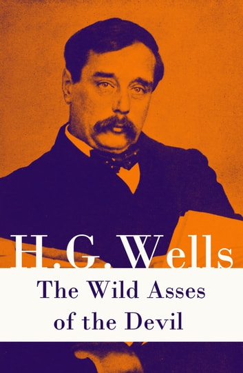 The Wild Asses of the Devil (A rare science fiction story by H. G. Wells) ebook by H. G. Wells