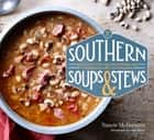 Southern Soups & Stews - More Than 75 Recipes from Burgoo and Gumbo to Etouffée and Fricassee ebook by Nancie McDermott, Leigh Beisch
