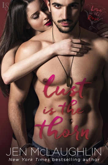 Lust Is the Thorn - Love Is the Rose ebook by Jen McLaughlin