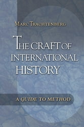 The Craft of International History - A Guide to Method ebook by Marc Trachtenberg