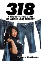 318: a Chubby Chicks Tale of Weight Loss Surgery ebook by Jessyca Mathews