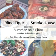 Blind Tiger | Smokehouse - Summer on a Plate ebook by Asia Cierra Jackson, Stacey Renee Carey