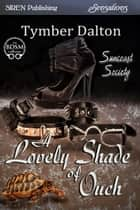 A Lovely Shade of Ouch ebook by Tymber Dalton