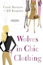 Wolves in Chic Clothing ebook by Carrie Karasyov,Jill Kargman