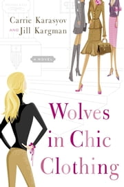 Wolves in Chic Clothing - A Novel ebook by Carrie Karasyov,Jill Kargman