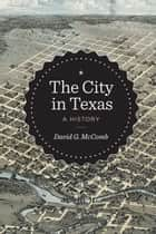 The City in Texas - A History ebook by David G. McComb