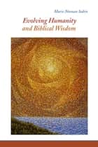 Evolving Humanity and Biblical Wisdom - Reading Scripture through the Lens of Teilhard de Chardin ebook by Marie Noonan Sabin