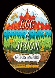 Egg and Spoon ebook by Gregory Maguire