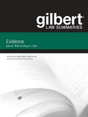 Gilbert Law Summaries on Evidence, 18th ebook by Jon Waltz,John Kaplan,Roger Park