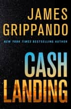 Cash Landing - A Novel ebook by James Grippando