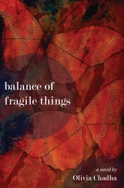 Balance of Fragile Things: A Novel ebook by Olivia Chadha