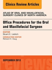 Office Procedures for the Oral and Maxillofacial Surgeon, An Issue of Atlas of the Oral and Maxillofacial Surgery Clinics, ebook by Stewart E. Lieblich