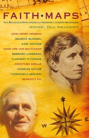 Faith Maps - Ten Religious Explorers from Newman to Today ebook by Michael Paul Gallagher