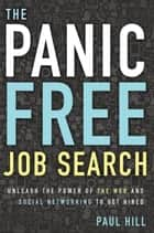 The Panic Free Job Search - Unleash the Power of the Web and Social Networking to Get Hired eBook by Paul Hill