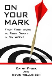 On Your Mark: From First Word to First Draft in Six Weeks ebook by Cathy Fyock