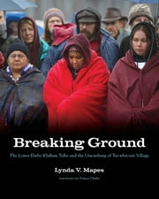 Breaking Ground - The Lower Elwha Klallam Tribe and the Unearthing of Tse-whit-zen Village ebook by Lynda V. Mapes