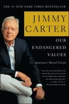 Our Endangered Values - America's Moral Crisis ebook by Jimmy Carter