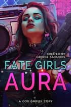 Fate Girls: Aura ebook by George Saoulidis