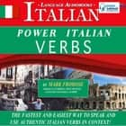 Power Italian Verbs - The Fastest and Easiest Way to Speak and Use Authentic Italian Verbs in Context! audiobook by Mark Frobose