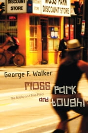 Moss Park and Tough! - The Bobby and Tina Plays ebook by George F. Walker