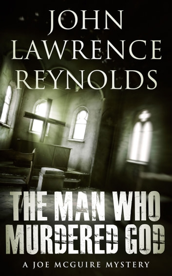 The Man Who Murdered God - Joe McGuire Mystery Series ebook by John Lawrence Reynolds