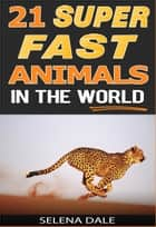 21 Super Fast Animals In The World - Weird & Wonderful Animals, #8 ebook by Selena Dale