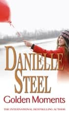 Golden Moments - An epic, romantic read from the worldwide bestseller ebook by Danielle Steel
