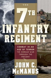 The 7th Infantry Regiment: Combat in an Age of Terror - The Korean War Through the Present ebook by John C. McManus