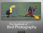 The Handbook of Bird Photography ebook by Markus Varesvuo,Jari Peltomaki,Bence   Mate