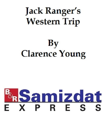 Jack Ranger's Western Trip or From Boarding School to Ranch and Range ebook by Young,Clarence