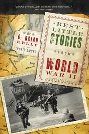 Best Little Stories from World War II - More than 100 true stories ebook by C. Brian Kelly