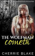 The Wolfman Cometh: A First Time Paranormal M/M Encounter ebook by Cherrie Blake