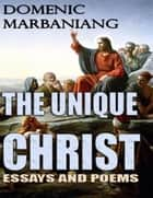 The Unique Christ: Essays and Poems ebook by Domenic Marbaniang