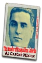 The Murder of Pasqualino Lolordo Al Capone Minion ebook by Robert Grey Reynolds Jr