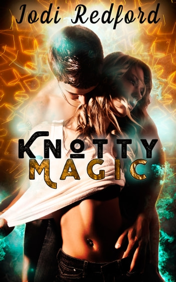 Knotty Magic ebook by Jodi Redford