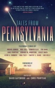 Tales from Pennsylvania ebook by Michael Bunker,Nick Cole,Jennifer Ellis,Tim Grahl,Chris Pourteau,Edward W. Robertson,Lesley Smith,Kevin G. Summers,Nina Tozzi,Timothy C. Ward,Kim Wells