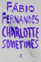Charlotte sometimes ebook by Fábio Fernandes