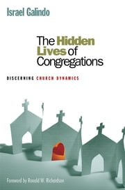 The Hidden Lives of Congregations - Discerning Church Dynamics ebook by Israel Galindo