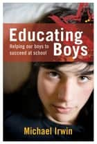 Educating Boys ebook by Michael Irwin